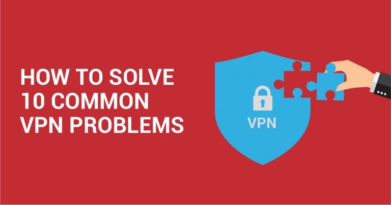 Die 10 häufigsten VPN-Fehler und wie man sie löst
