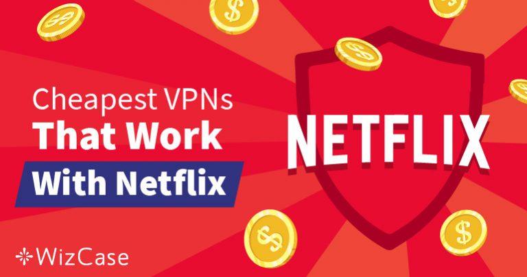Die besten und günstigsten VPNs für Netflix, um geografische Sperren zu umgehen – garantiert