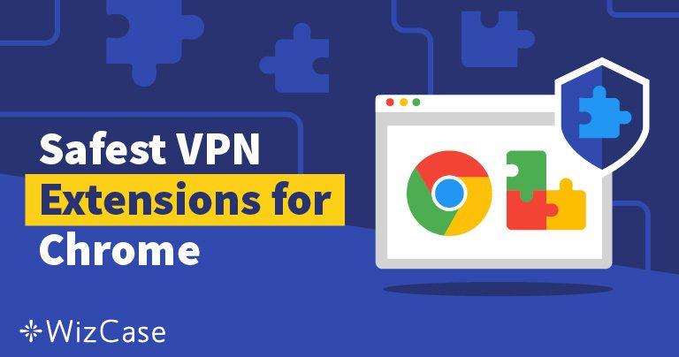 Die 4 besten VPN- und Proxy-Erweiterungen des Jahres 2019 für Chrome
