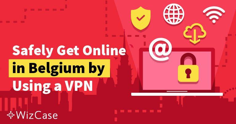 Die 5 besten VPNs mit denen Du auch in Belgien anonym im Internet surfst Wizcase