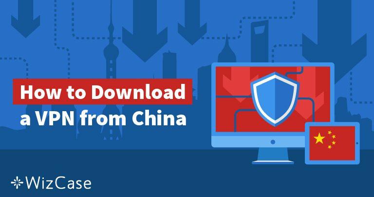5 Wege, um 2020 von China aus an VPN-Software zu gelangen