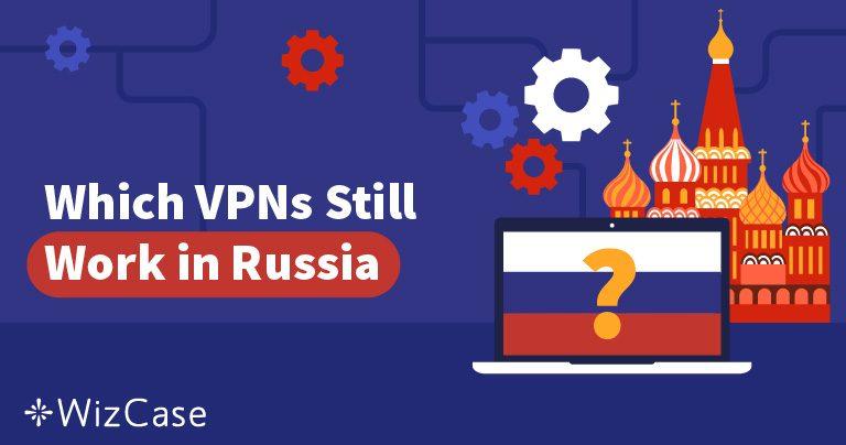 Russland hat 50 VPNs geblockt – Welche funktionieren jetzt noch?