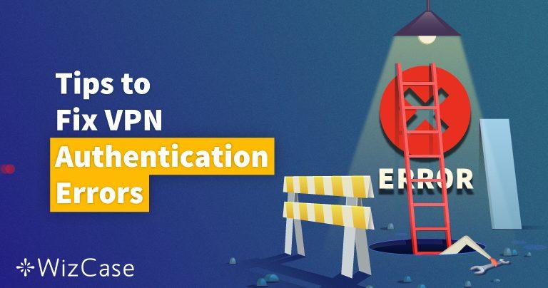 """11 Lösungen: So behebst du die Fehlermeldung """"VPN-Authentifizierung fehlgeschlagen"""""""