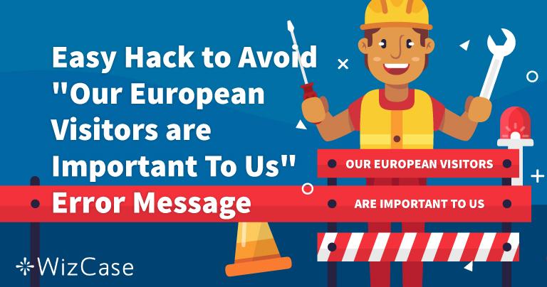 """So gehst du richtig mit der folgenden Fehlermeldung um: """"Unsere europäischen Besucher sind uns wichtig"""""""