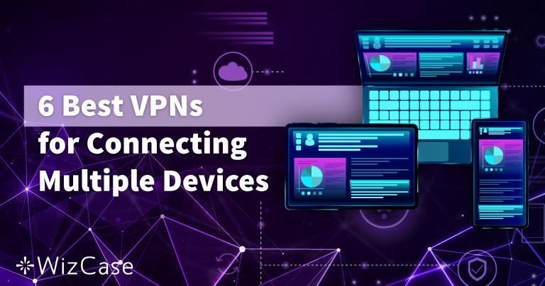 6 besten und schnellsten VPN zur Verbindung mehrerer Geräte 2021