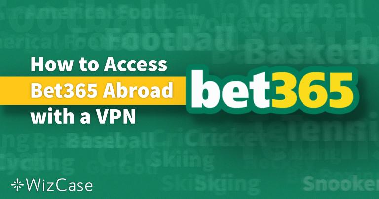 Wie man 2021 im Ausland (USA usw.) mit einem VPN auf Bet365 zugreift